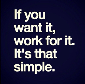 43755-If-You-Want-It-Work-For-It.-It-Is-That-Simple